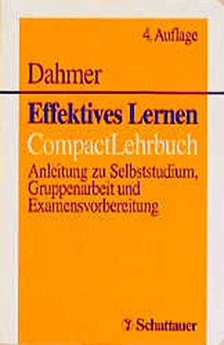 Effektives Lernen: CompactLehrbuch. Anleitung zu Selbststudium, Gruppenarbeit und Examensvorbereitung