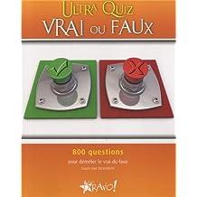 Ultra Quiz Vrai ou Faux: 800 questions pour demA¦ler le vrai du faux: Written by Louis-Luc Beaudoin, 2013 Edition, Publisher: Bravo! [Paperback]