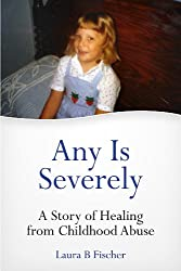 Any Is Severely (A Story of Healing from Childhood Abuse) (English Edition)