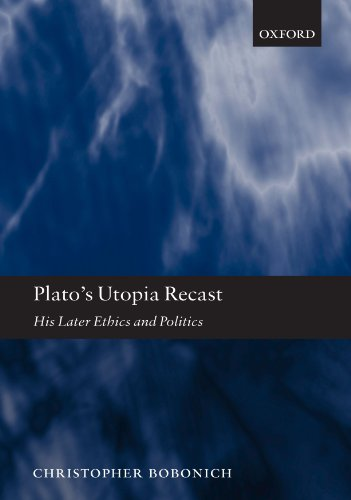 Plato's Utopia Recast: His Later Ethics and Politics