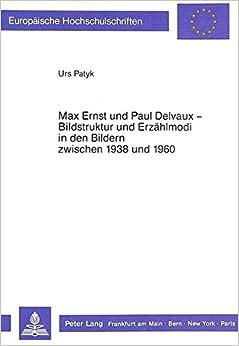 Book Max Ernst und Paul Delvaux - Bildstruktur und Erzählmodi in den Bildern zwischen 1938 und 1960 (Europäische Hochschulschriften / European University ... Universitaires Européennes) (German Edition)