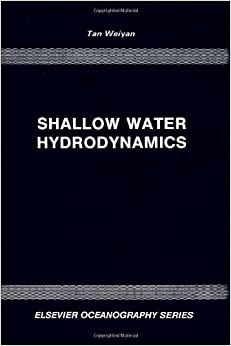 Book Shallow Water Hydrodynamics: Mathematical Theory and Numerical Solution for a Two-dimensional System of Shallow-water Equations (Elsevier Oceanography Series)