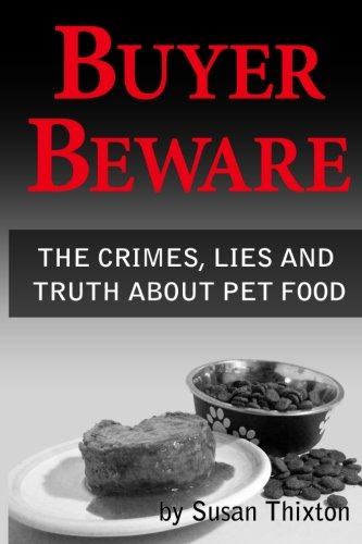 Buyer Beware: The Crimes, Lies and Truth about Pet Food by CreateSpace Independent Publishing Platform