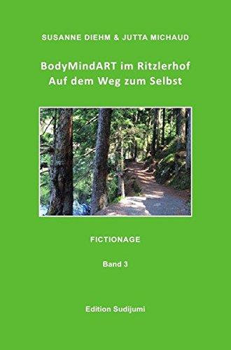 BodyMindART im Ritzlerhof Band 3: Auf dem Weg zum Selbst