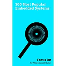 Focus On: 100 Most Popular Embedded Systems: Mobile Phone, Assembly Language, Unmanned aerial Vehicle, LGM-30 Minuteman, Point of Sale, Automated teller ... Honeywell, Firmware, Debit Card, etc.