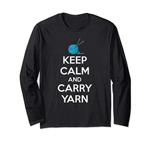 Knitting & Crochet Gifts - Keep Calm & Carry Yarn Funny Long Sleeve T-Shirt