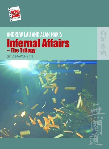 Andrew Lau and Alan Mak's Infernal Affairs - The Trilogy (The New Hong Kong Cinema)