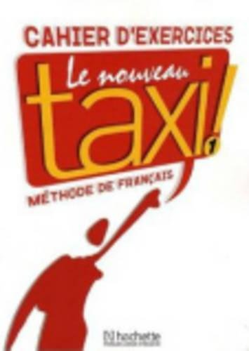 Le Nouveau Taxi: Niveau 1 Cahier D'Exercices (English and French Edition)