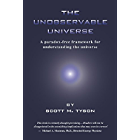 The Unobservable Universe: A Paradox-Free Framework for Understanding the Universe