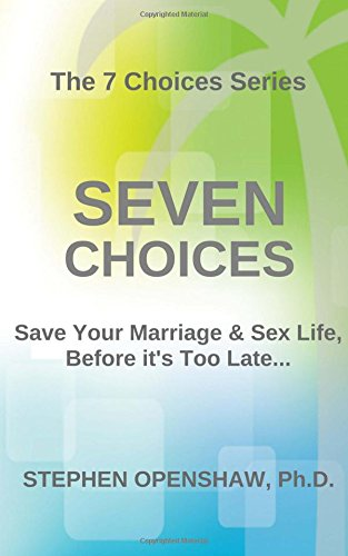 Download Seven Choices: Save Your Marriage & Sex Life, Before It's Too Late PDF