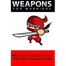 Weapons For Warriors: Secrets From Top Warriors