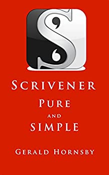 Scrivener - Pure and Simple: A simple way to set up Scrivener for new users by [Hornsby, Gerald]