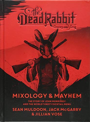The Dead Rabbit Mixology & Mayhem: The Story of John Morrissey and the World's Best Cocktail Menu (Best Irish Cocktail Recipes)