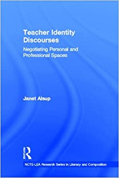 Teacher Identity Discourses: Negotiating Personal and Professional Spaces (NCTE-Routledge Research Series)