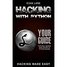 Hacking with Python: Beginner's Guide to Ethical Hacking, Basic Security, Penetration Testing, and Python Hacking (Python Programming, Hacking, Python Coding, Python and Hacking Book 3)