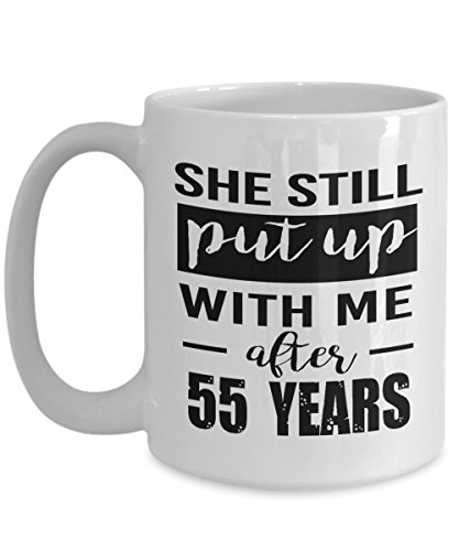She Still Puts Up 55 Years - Happy 55th Wedding Anniversary For Husband - Coffee Mug Tea Cup Funny Gift For Mother Papa Dad Thanksgiving, Thank you, Mother's day, Father's Day, Christmas, Xmas, Grandf