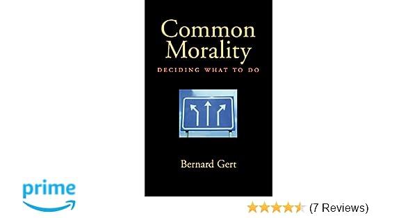 Common Morality Deciding What To Do Bernard Gert 9780195314212