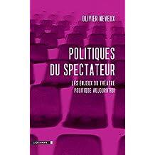 Politiques du spectateur: Les enjeux du théâtre politique aujourd'hui