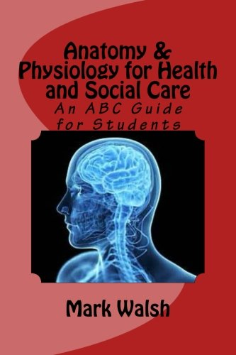 Anatomy & Physiology for Health and Social Care: An ABC Guide for Students (BTEC National Health and Social Care)