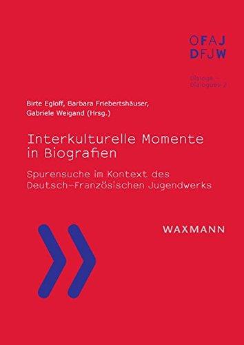 Interkulturelle Momente in Biografien: Spurensuche im Kontext des Deutsch-Französischen Jugendwerks (Dialoge – dialogues)