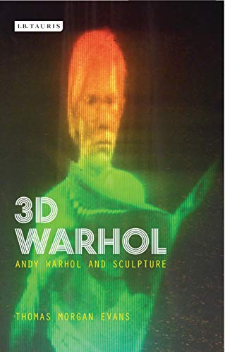 3D Warhol: Andy Warhol and Sculpture (International Library of Modern and Contemporary Art) por Thomas Morgan Evans