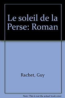 Le Soleil de la Perse : roman, Rachet, Guy