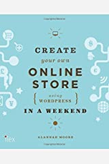 Create Your Own Online Store (Using WordPress) in a Weekend by Alannah Moore (2014-06-16) Paperback