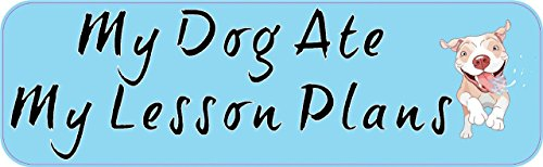 10in x 3in My Dog Ate Lesson Plans Teacher Bumper magnet Vinyl magnets by StickerTalk