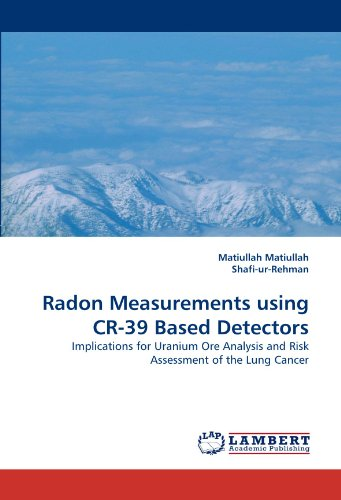 Radon Measurements using CR-39 Based Detectors: Implications for Uranium Ore Analysis and Risk Assessment of the Lung Cancer