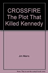 Crossfire, the Plot That Killed Kennedy