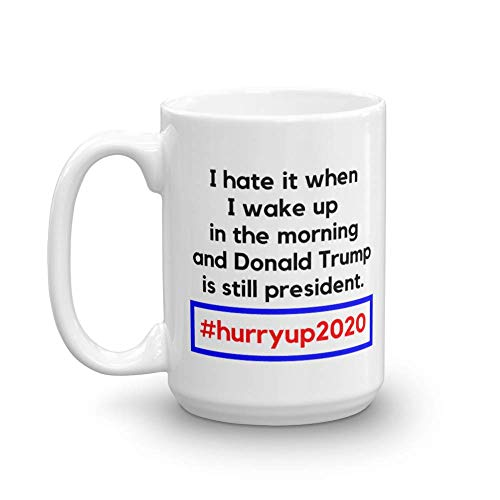 I Hate It When I Wake Up In The Morning Funny Pro-america Anti-trump Hashtag Hurry Up 2020 Tweet Coffee & Tea Gift Mug And Merchandise For Donald Trump Haters (15oz)]()