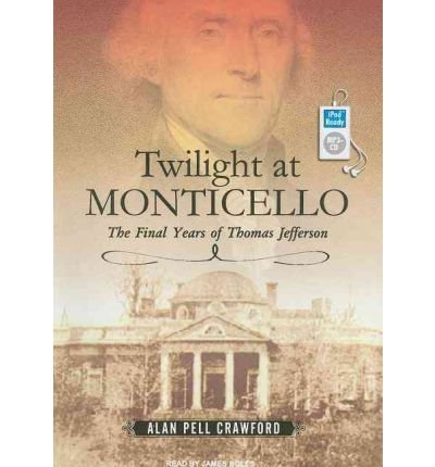 Twilight at Monticello: The Final Years of Thomas Jefferson (CD-Audio) - Common by Tantor Media, Inc