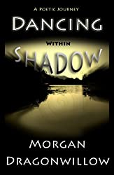 Dancing within Shadow - A Poetic Journey