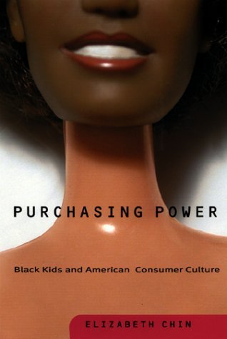 Purchasing Power  Black Kids And American Consumer Culture By Elizabeth Chin  2001 04 03