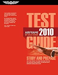 Airframe Test Guide 2010: The Fast-track to Study for and Pass the FAA Aviation Maintenance Technician (AMT) Airframe Knowledge Exam
