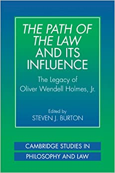 Book The Path of the Law and its Influence: The Legacy of Oliver Wendell Holmes, Jr (Cambridge Studies in Philosophy and Law)