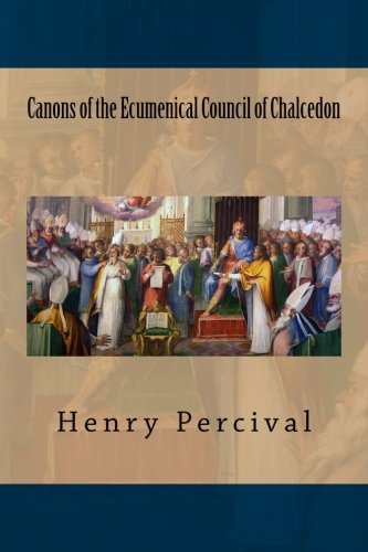 Canons of the Ecumenical Council of Chalcedon: 451 AD (Ecumenical Christian Councils) (Volume 4) pdf epub
