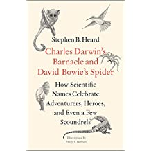 Charles Darwin's Barnacle and David Bowie's Spider: How Scientific Names Celebrate Adventurers, Heroes, and Even a Few Scoundrels