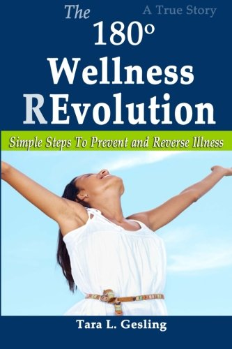 The 180 Degree Wellness Revolution: Simple Steps to Prevent and Reverse Illness