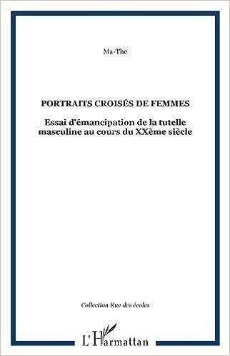 Portraits croisés de femmes : Essai sur l'émancipation de la tutelle masculine au cours du XXe siècle pdf