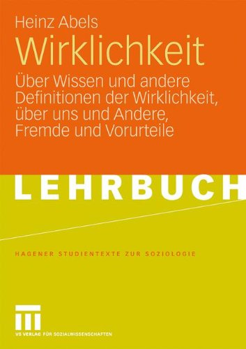 Wirklichkeit: Über Wissen und andere Definitionen der Wirklichkeit, über uns und Andere, Fremde und Vorurteile (Studientexte zur Soziologie) (German Edition)