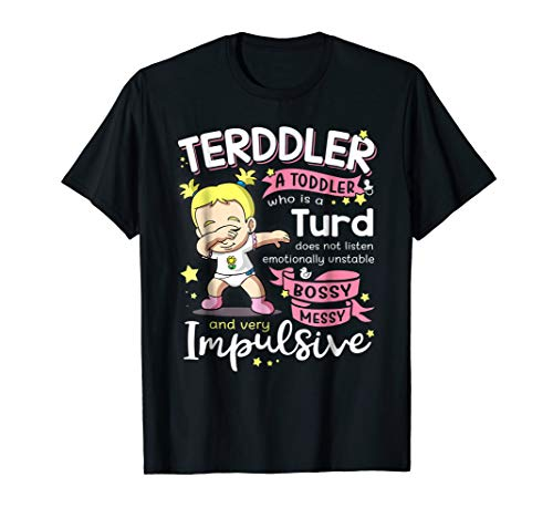 Terddler A Toddler Who Is A Turd Shirt Toddlers Gift