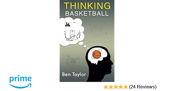 Thinking Basketball: Ben Taylor: 9781532968174: Amazon com
