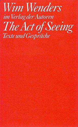 The Act of Seeing: Texte und Gespräche (Filmbibliothek) Broschiert – 1992 Wim Wenders Verlag der Autoren 3886611248 MAK_GD_9783886611249