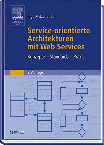 Service-orientierte Architekturen mit Web Services: Konzepte - Standards - Praxis Gebundenes Buch – 23. Oktober 2007 Ingo Melzer Spektrum Akademischer Verlag 3827418852 MAK_GD_9783827418852