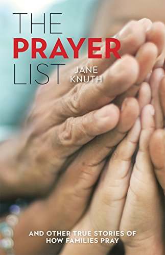 The Prayer List: .and Other True Stories of How Families Pray