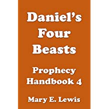 Daniel's Four Beasts: Prophecy Handbook 4 (Building Confidence in the Knowledge of Bible Prophecy)