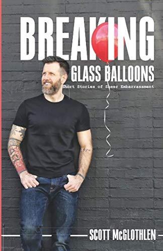 Breaking Glass Balloons: Short Stories of Sheer Embarrassment (Story Glass)