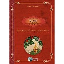 YULE: Rituels, recettes et traditions du Solstice d'hiver (French Edition)