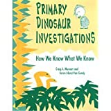 Primary Dinosaur Investigations : How We Know What We Know, Munsart, Craig A. and Van Gundy, Karen A., 1563082462